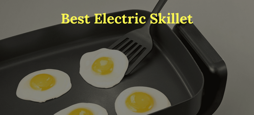A great guide to find the best electric skillet
